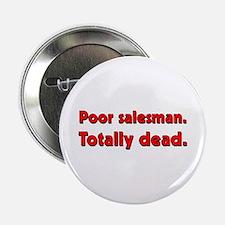 Poor salesman. Totally dead. Button