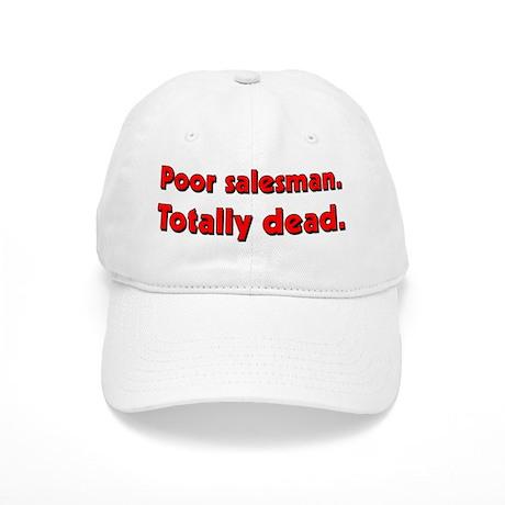 Poor salesman. Totally dead. Cap