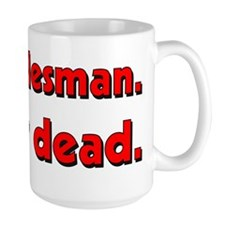 Poor salesman. Totally dead. Mug