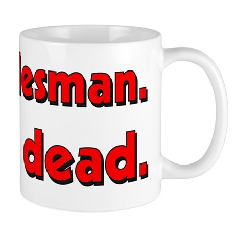 Poor salesman. Totally dead. Mug