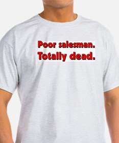 Poor salesman. Totally dead. T-Shirt
