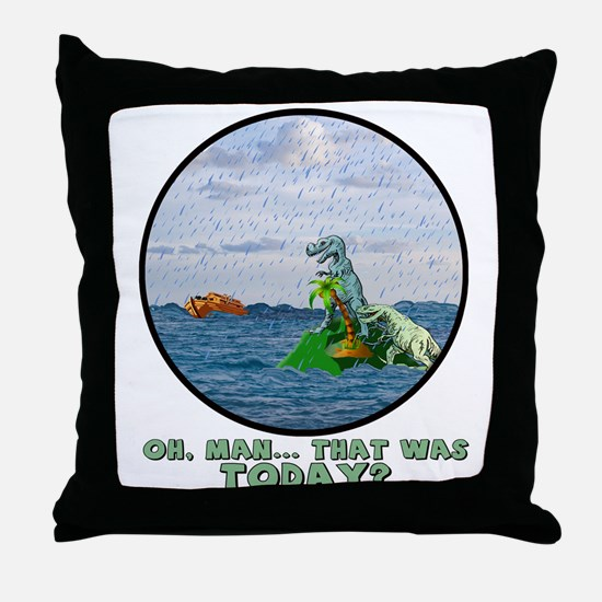 That Was Today Throw Pillow
