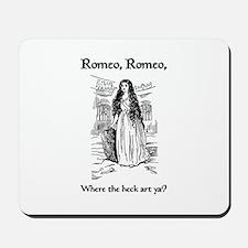 Romeo, Where the Heck Art Ya? Mousepad