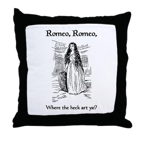 Romeo, Where the Heck Art Ya? Throw Pillow
