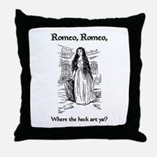 Romeo, Where the Heck Art Ya? Throw Pillow