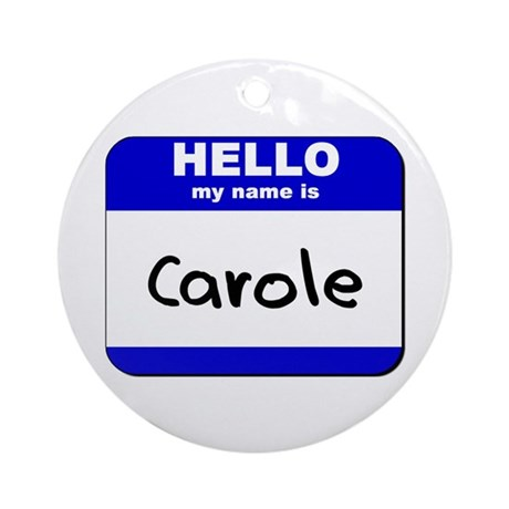 hello my name is carole Ornament (Round)