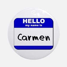 hello my name is carmen  Ornament (Round)
