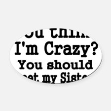 You think Im Crazy Oval Car Magnet