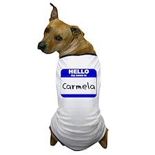 hello my name is carmela Dog T-Shirt