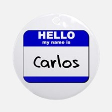 hello my name is carlos  Ornament (Round)