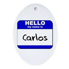 hello my name is carlos  Oval Ornament