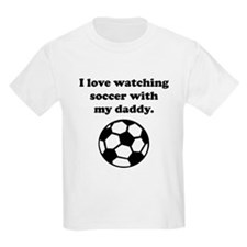 I Love Watching Soccer With My Daddy T-Shirt