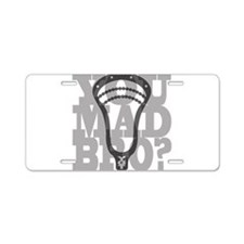 Lacrosse You Mad Bro? Aluminum License Plate