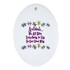 Autism .. we all have.. Oval Ornament