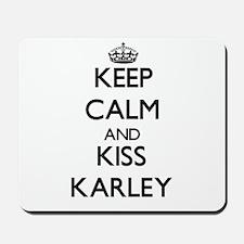 Keep Calm and kiss Karley Mousepad