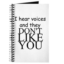 I HEAR VOICES AND THEY DON'T LIKE YOU!! Journal