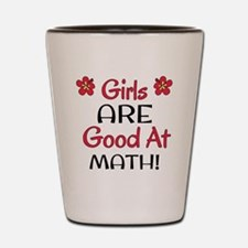 Girls ARE good at math! Shot Glass