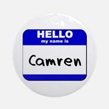 hello my name is camren  Ornament (Round)