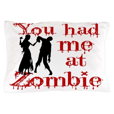 You Had Me At Zombie Pillow Case