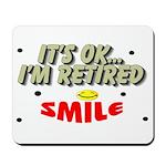 It's OK, I'm Retired Mousepad
