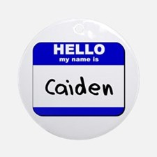 hello my name is caiden  Ornament (Round)