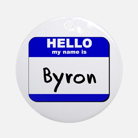 hello my name is byron  Ornament (Round)