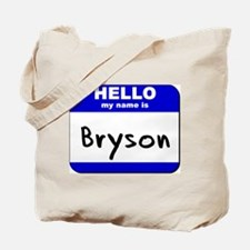 hello my name is bryson Tote Bag
