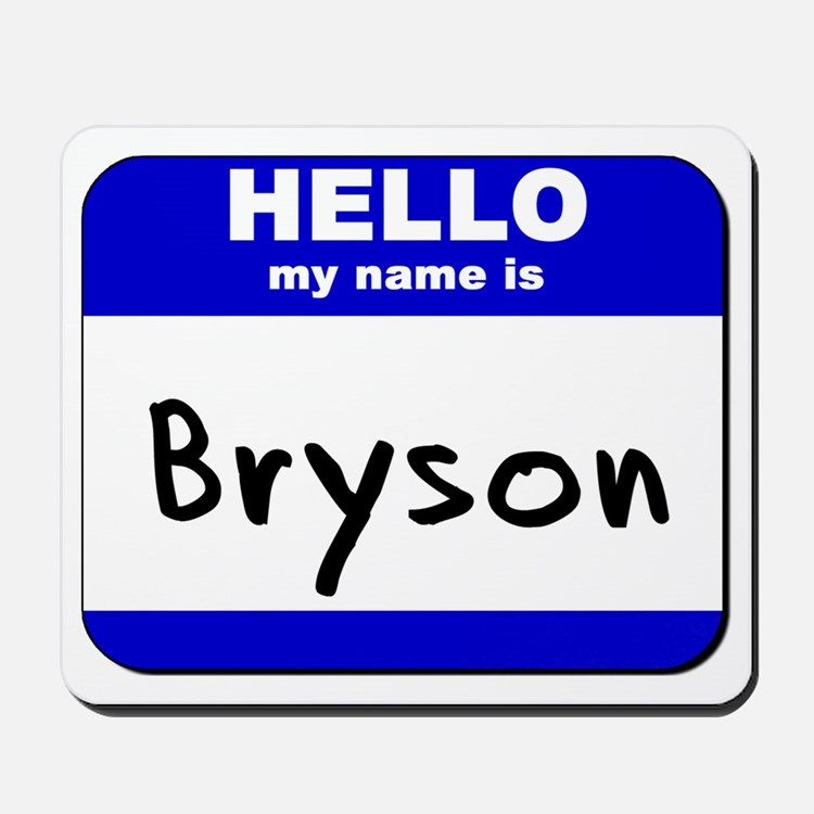 hello my name is bryson  Mousepad