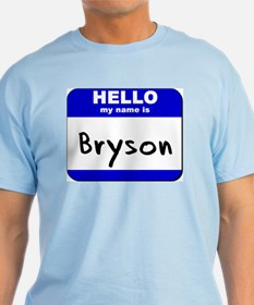 hello my name is bryson T-Shirt