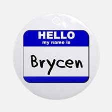 hello my name is brycen  Ornament (Round)