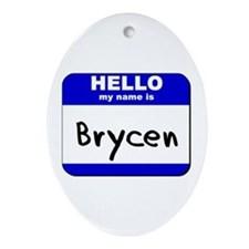 hello my name is brycen  Oval Ornament