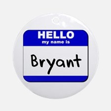 hello my name is bryant  Ornament (Round)