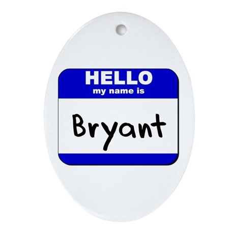 hello my name is bryant Oval Ornament