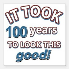 "It took 100 years to loo Square Car Magnet 3"" x 3"""