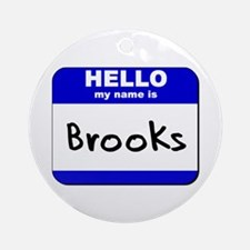 hello my name is brooks  Ornament (Round)