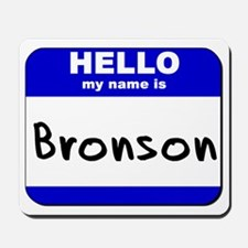 hello my name is bronson  Mousepad