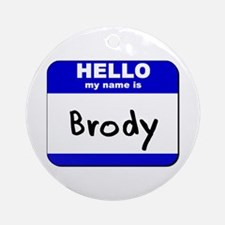 hello my name is brody  Ornament (Round)