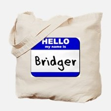 hello my name is bridger Tote Bag
