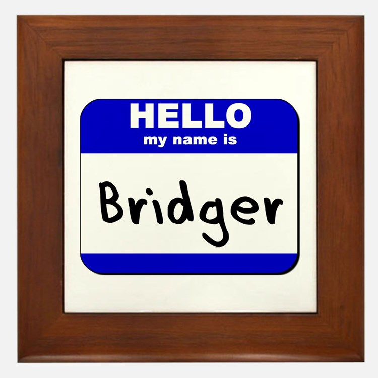 hello my name is bridger  Framed Tile