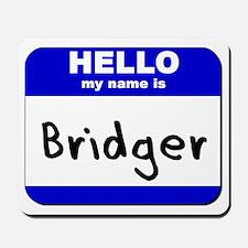 hello my name is bridger  Mousepad