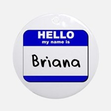hello my name is briana  Ornament (Round)