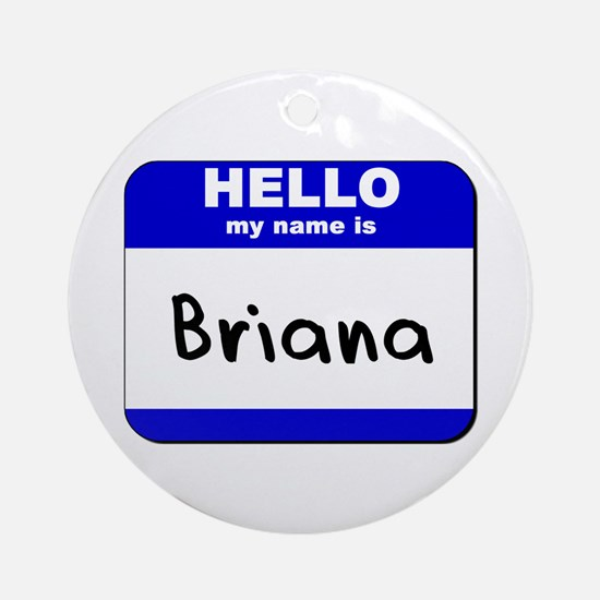 hello my name is briana  Ornament (Round)