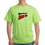 What Would Jesus Do Green T-Shirt