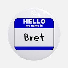 hello my name is bret  Ornament (Round)