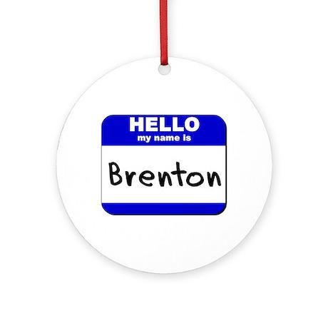hello my name is brenton Ornament (Round)