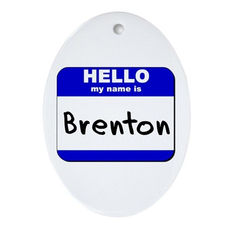 hello my name is brenton Oval Ornament