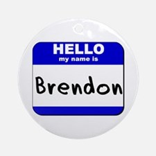 hello my name is brendon  Ornament (Round)
