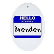 hello my name is brenden  Oval Ornament