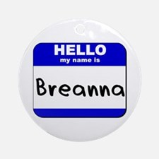 hello my name is breanna  Ornament (Round)