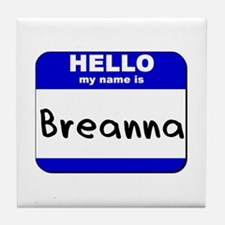 hello my name is breanna  Tile Coaster